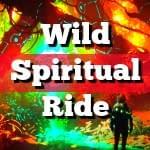 Wild Spiritual Ride